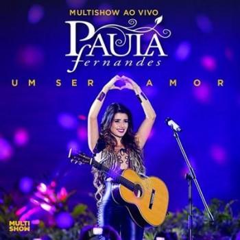 Paula Fernandes - Multishow ao Vivo: Um Ser Amor (2013)