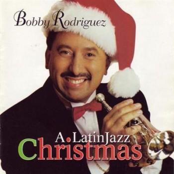 Bobby Rodriguez  -  A Latin Jazz Christmas (1997)