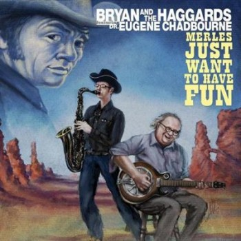 Bryan & The Haggards Feat. Dr Eugene Chadbourne - Merles Just Want To Have Fun (2013)