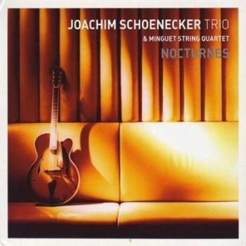 Joachim Schoenecker Trio & Minguet String Quartet - Nocturnes (2004)