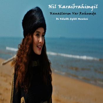 a92ed3308030311 Nil Karaibrahimgil   Kanatlarım Var Ruhumda (2014) Orjinal Single Albüm İndir