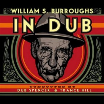 Dub Spencer & Trance Hill - William S. Burroughs In Dub (2014)