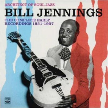 Bill Jennings - Architect Of Soul Jazz: The Complete Early Recordings 1951-1957 (2014)