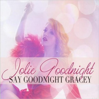 Jolie Goodnight - Say Goodnight Gracey (2013)